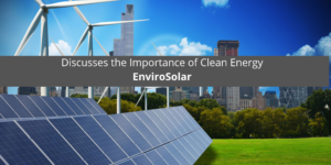 Former CEO of EnviroSolar Discusses the Importance of Clean Energy