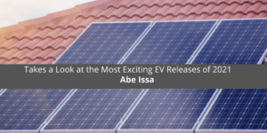 Abe Issa Takes a Look at the Most Exciting EV Releases of 2021