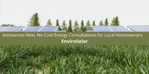 EnviroSolar Founder and Former Executive Abe Issa Announces New, No-Cost Energy Consultations for Local Homeowners