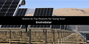 EnviroSolar Shares its Top Reasons for Going Solar